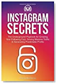 Instagram Secrets: The Underground Playbook for Growing Your Following Fast, Driving Massive Traffic & Generating Predictable Profits