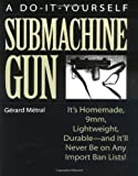 The Do-it-Yourself Submachine Gun: It's Homemade, 9mm, Lightweight, Durable-And It'll Never Be On Any Import Ban Lists!