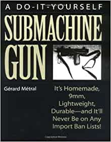 The do it yourself submachine gun its homemade 9mm lightweight the do it yourself submachine gun its homemade 9mm lightweight durable and itll never be on any import ban lists gerard metral 9780873648400 fandeluxe Images
