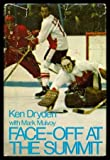 Face-Off at the Summit, Ken Dryden and Mark Mulvoy, 0316193607