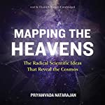 Mapping the Heavens: The Radical Scientific Ideas That Reveal the Cosmos | Priyamvada Natarajan