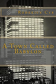 A Town Called Babylon by [Cyr, Roderick]