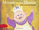 Mouse in the House, Ann Hassett, 0618353178