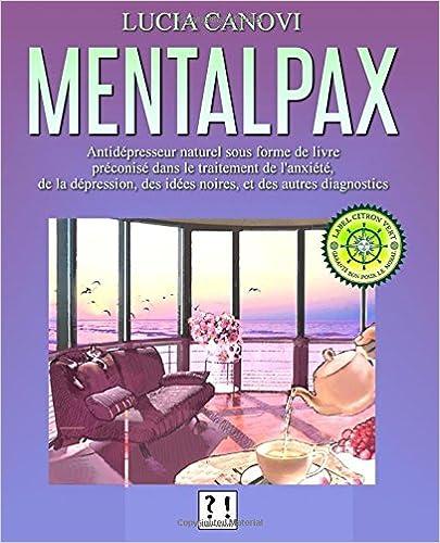 Ebook para ipad télécharger portugues Mentalpax: Antidépresseur naturel sous forme de livre préconisé dans le traitement de l'anxiété, des idées noires, de la dépression et des by Lucia Canovi PDF FB2 iBook