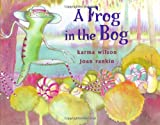 A Frog in the Bog, Karma Wilson, 0689840810
