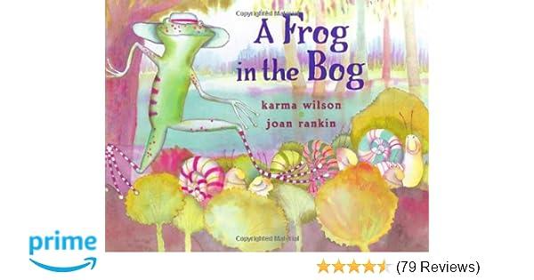A Frog in the Bog: Karma Wilson, Joan Rankin: 9780689840814: Amazon