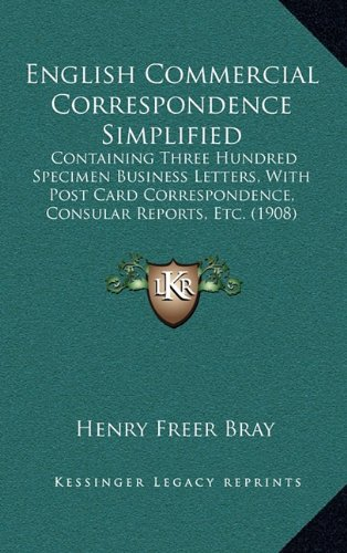 Download English Commercial Correspondence Simplified: Containing Three Hundred Specimen Business Letters, With Post Card Correspondence, Consular Reports, Etc. (1908) ebook
