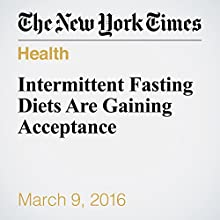 Intermittent Fasting Diets Are Gaining Acceptance Other by Anahad O'connor Narrated by Fleet Cooper