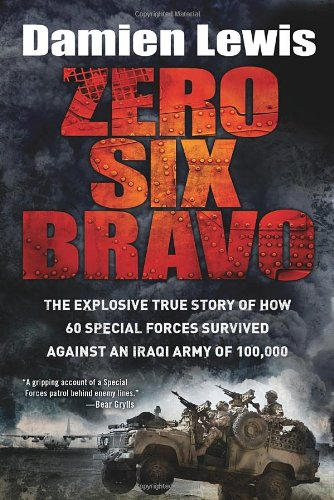 Read Online Zero Six Bravo: The Explosive True Story of How 60 Special Forces Survived Against an Iraqi Army of 100,000 pdf