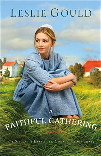A Faithful Gathering (The Sisters of Lancaster County Book #3) by [Gould, Leslie]