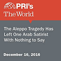 The Aleppo Tragedy Has Left One Arab Satirist With Nothing to Say