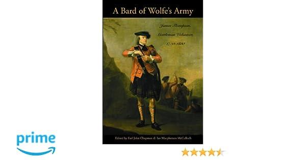 A bard of wolfes army james thompson gentleman volunteer 1733 a bard of wolfes army james thompson gentleman volunteer 1733 1830 earl john chapman ian macpherson mcculloch eds 9781896941622 amazon fandeluxe Images