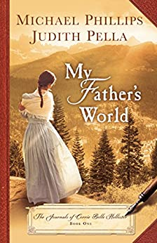 My Father's World (The Journals of Corrie Belle Hollister Book #1) by [Phillips, Michael, Pella, Judith]