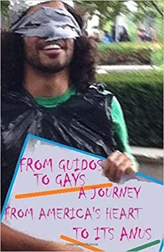 From Guidos To Gays: A Journey From America's Heart to its Anus