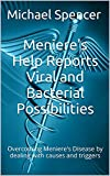Meniere's Help Reports - Viral and Bacterial Possibilities: Overcoming Meniere's Disease by dealing with causes and trigge...