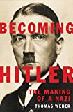 "Thomas Weber, ""Becoming Hitler: The Making of a Nazi"" (Basic Books, 2017)"