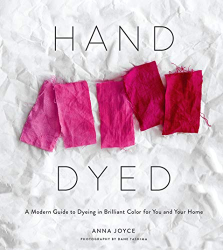 (Hand Dyed: A Modern Guide to Dyeing in Brilliant Color for You and Your Home )