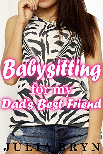 Babysitting for my Dad's Best Friend (Older Man Younger Woman Fertile Romance)