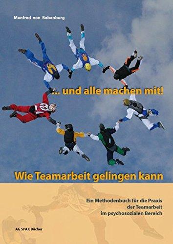 ... und alle machen mit! Wie Teamarbeit gelingen kann.: Ein Methodenbuch für die Praxis der Teamarbeit im psychosozialen Bereich Gebundenes Buch – 1. Oktober 2010 Manfred von Bebenburg 3940865060 Angewandte Psychologie Arbeit (allgemein)