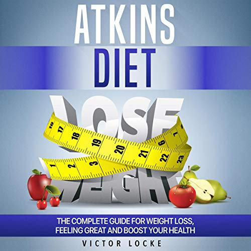 Atkins Diet: The Complete Guide for Weight Loss, Feeling Great and Boost Your Health