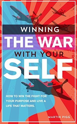Winning the War with Your Self: How to Win the Battle for Your Purpose and  Live a Life That Matters