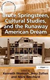 Bruce Springsteen, Cultural Studies, and the Runaway American Dream (Ashgate Popular and Folk Music)