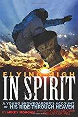 Flying High in Spirit: A Young Snowboarder's Account of His Ride Through Heaven Paperback