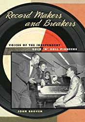 Record Makers and Breakers: Voices of the Independent Rock 'n' Roll Pioneers (Music in American Life)