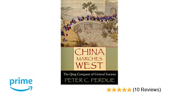 China marches west the qing conquest of central eurasia peter c china marches west the qing conquest of central eurasia peter c perdue 9780674057432 amazon books fandeluxe Images