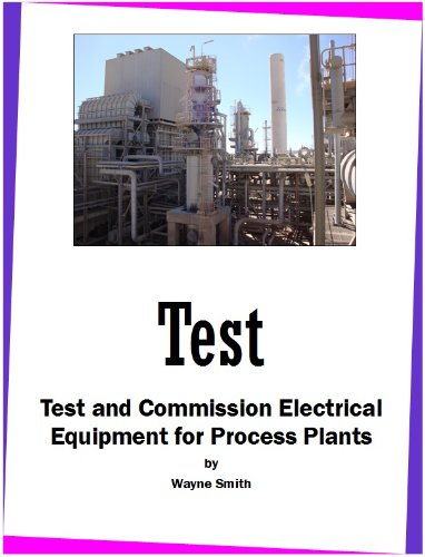 Test and Commission Electrical Equipment for Process Plants (Process Plant Maintenance Book 1)