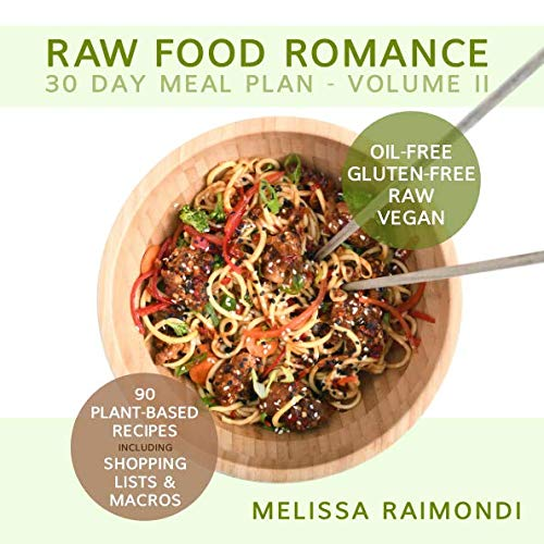 RAW FOOD ROMANCE: 30 DAY MEAL PLAN - VOLUME II by Melissa Raimondi