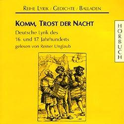 Komm, Trost der Nacht. Deutsche Lyrik des 16. und 17. Jahrhunderts
