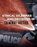 Ethical Dilemmas and Decisions in Criminal Justice, Pollock, Joycelyn M., 1285062663