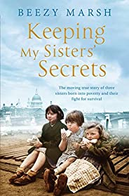 Keeping My Sisters' Secrets: The Moving True Story of Three Sisters Born into Poverty and their Fight for