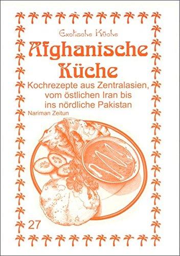 Afghanische Kuche Kochrezepte Aus Zentralasien Vom Ostlichen Iran