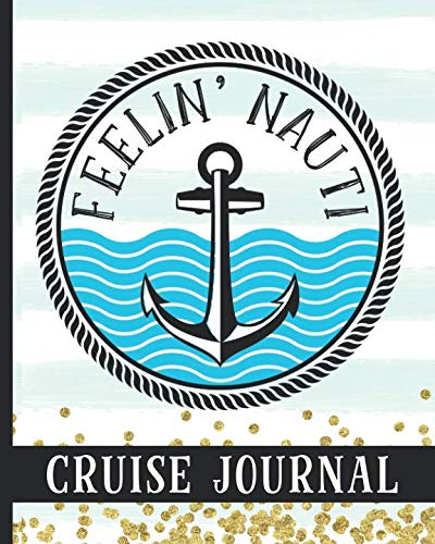 (Feelin' Nauti Cruise Journal: Ultimate Notebook For Your Cruise With Funny Quote Cover Design - Plan Your Savings, Itineraries, Packing List, Port Activities & Much)