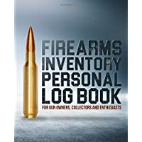 Firearms Inventory Personal Log Book: For Gun Owners, Collectors and Enthusiasts