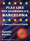 Play Like Pep Guardiola's Barcelona: A Soccer Coach's Guide