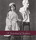 img - for A Sisterhood of Sculptors: American Artists in Nineteenth-Century Rome Paperback February 17, 2015 book / textbook / text book