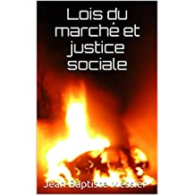 Lois du marché et justice sociale (French Edition)