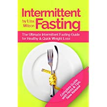 Intermittent Fasting: The Ultimate Intermittent Fasting Guide for Healthy and Quick Weight Loss (Intermittent Fasting Plan, Intermittent Fasting for Women, Weight Loss, Burn Fat, Intermittent Eating)