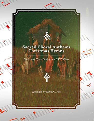 (Sacred Choral Anthems: Christmas Hymns: Christmas Hymn Settings for SATB Choir)