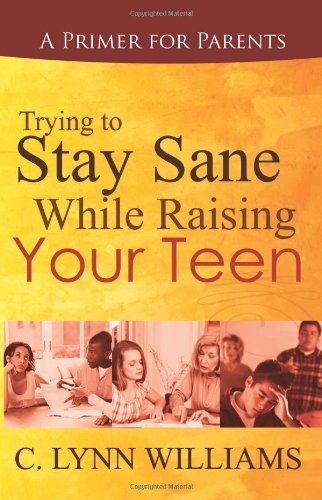 Book: Trying to Stay Sane While Raising Your Teen by C. Lynn Williams