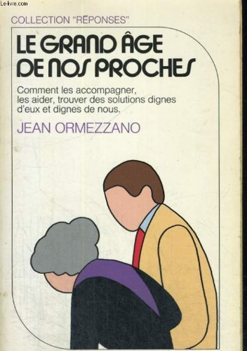 Le grand âge de nos proches (Réponses) (French Edition) by Editions R. Laffont