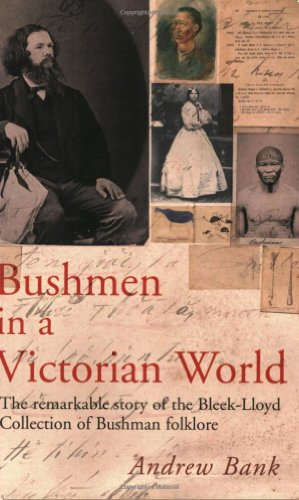 Bushmen in a Victorian World: The Remarkable Story of the Bleek-Lloyd Collection of Bushman Folklore