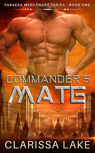 Farseek - Commanders Mate: SFR Alien Mates (Farseek Mercenary Series Book 1) by [Quinn, T.J., Lake, Clarissa]