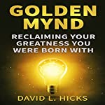 Golden Mynd: Reclaiming Your Greatness You Were Born With | D. L. Hicks