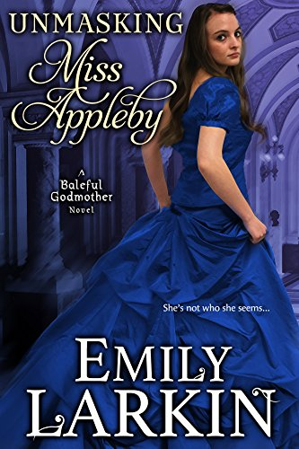 Unmasking Miss Appleby (Baleful Godmother Historical Romance Series Book 1) by [Larkin, Emily]
