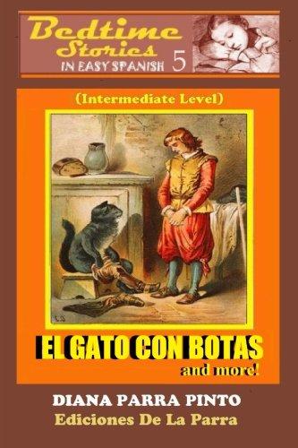 Bedtime Stories in Easy Spanish 5: EL GATO CON BOTAS and more! (Intermediate Level) (Spanish Edition) [Diana Parra Pinto] (Tapa Blanda)