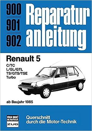 Renault 5 ab Baujahr 1985: C/TC/L/GL/GTL/TS/GTS/TSE/Turbo // Reprint der 9. Auflage 1987: Amazon.es: Libros en idiomas extranjeros